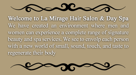 Welcome to La Mirage Hair Salon & Day Spa Bensalem 19020. We have created an environment where men and women can experience a complete range of signature beauty and spa services. We see to envolp each person with a new world of small, sound, touch, and taste to regenerate their body